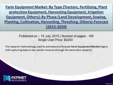 Farm Equipment Market: By Type (Tractors, Fertilizing, Plant protection Equipment, Harvesting Equipment, Irrigation Equipment, Others); By Phase (Land.