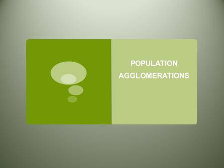 POPULATION AGGLOMERATIONS. THE WORLD'S INHABITANTS ARE CLUSTED IN FOUR REGIONS.