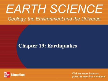 Chapter 19: Earthquakes EARTH SCIENCE Geology, the Environment and the Universe.