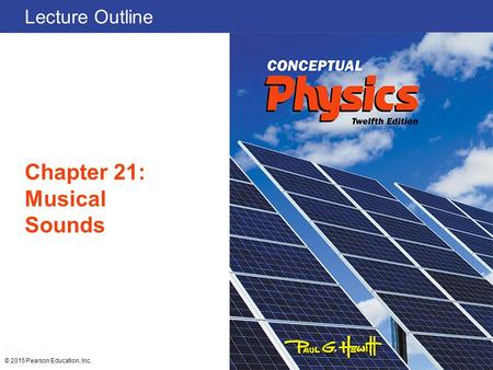 Lecture Outline Chapter 21: Musical Sounds © 2015 Pearson Education, Inc.