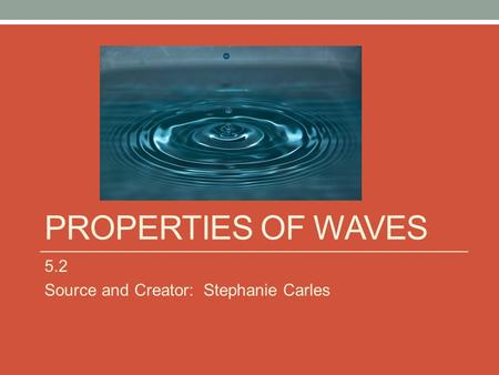 PROPERTIES OF WAVES 5.2 Source and Creator: Stephanie Carles.