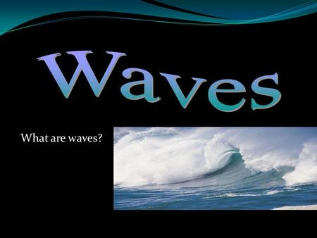 What are waves?. I. Waves A. Definition: A disturbance that transfers energy from place to place. 1. What carries waves? A medium, a medium is the material.