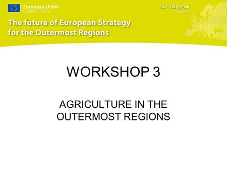 WORKSHOP 3 AGRICULTURE IN THE OUTERMOST REGIONS. Introduction (1) Agriculture is a critical sector in the economy of the EU's outermost regions. Agricultural.