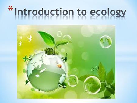 * Ecology is the study of the interaction of living things and their environment interconnected * All living things are interconnected – survival of an.