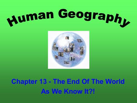 Chapter 13 - The End Of The World As We Know It?!.