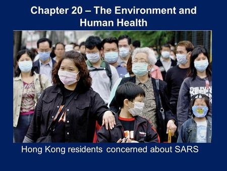 Chapter 20 – The Environment and Human Health Hong Kong residents concerned about SARS.