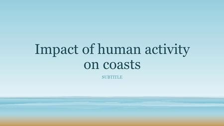 Impact of human activity on coasts SUBTITLE. Australia was settled by Europeans in 1788. Since that time the population has remained concentrated around.