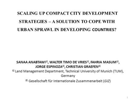 SCALING UP COMPACT CITY DEVELOPMENT STRATEGIES – A SOLUTION TO COPE WITH URBAN SPRAWL IN DEVELOPING COUNTRIES ? SANAA ANABTAWI 1), WALTER TIMO DE VRIES.