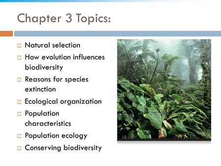 Chapter 3 Topics:  Natural selection  How evolution influences biodiversity  Reasons for species extinction  Ecological organization  Population characteristics.
