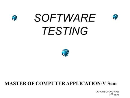 ANOOP GANGWAR 5 TH SEM SOFTWARE TESTING MASTER OF COMPUTER APPLICATION-V Sem.