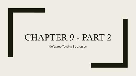 CHAPTER 9 - PART 2 Software Testing Strategies. Lesson Outlines ■ White box testing – Data processing and calculation correctness tests – Correctness.