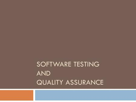 SOFTWARE TESTING AND QUALITY ASSURANCE. Software Testing.
