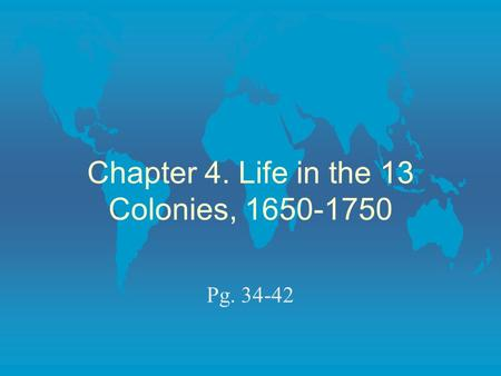 Chapter 4. Life in the 13 Colonies, 1650-1750 Pg. 34-42.
