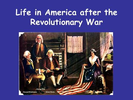 Life in America after the Revolutionary War. 1. What America had after the War a. The former 13 colonies became our first 13 states.