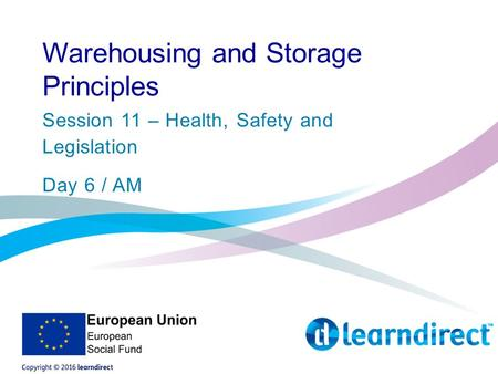 Warehousing and Storage Principles Session 11 – Health, Safety and Legislation Day 6 / AM.