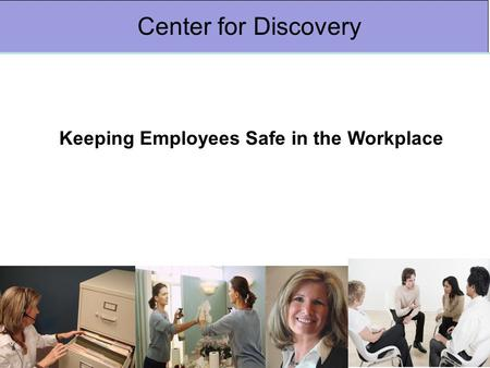 Keeping Employees Safe in the Workplace Center for Discovery.