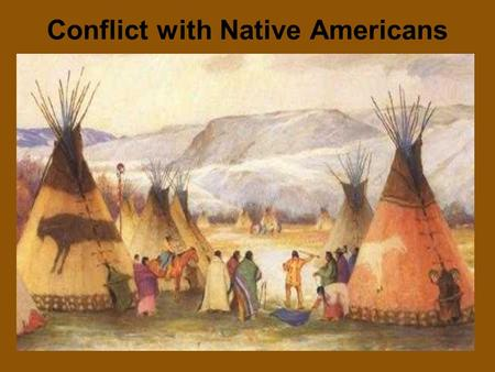 Conflict with Native Americans. 1) Exploration and settlement led to the conquest of Native American lands and contagious European diseases killed 90%