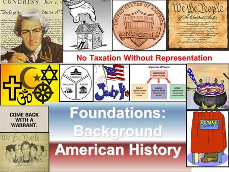 Foundations:Background American History No Taxation Without Representation.