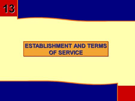 ESTABLISHMENT AND TERMS OF SERVICE 13. OBJECTIVES To Understand The Importance of Establishment and Terms of Service Features of the Standing Orders and.