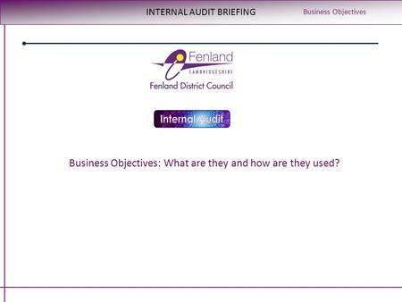 INTERNAL AUDIT BRIEFING Business Objectives Business Objectives: What are they and how are they used?