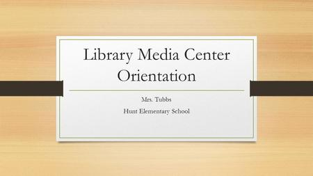 Library Media Center Orientation Mrs. Tubbs Hunt Elementary School.