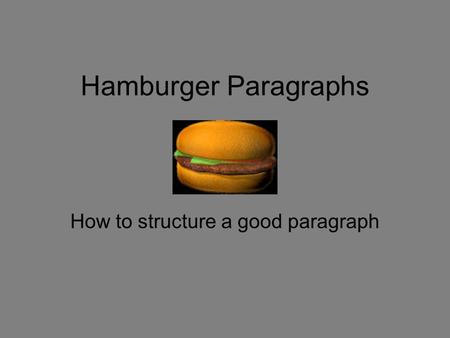 Hamburger Paragraphs How to structure a good paragraph.