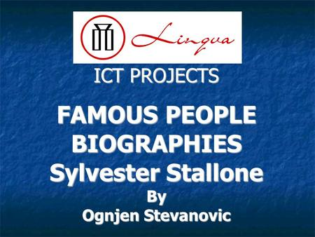 ICT PROJECTS FAMOUS PEOPLE BIOGRAPHIES Sylvester Stallone By Ognjen Stevanovic.