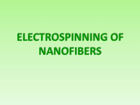 ELECTROSPINNING OF NANOFIBERS. NANOFIBERS  With dimension of 100 nanometers (nm) or less (National Science Foundation, India)  As defined by the Non.