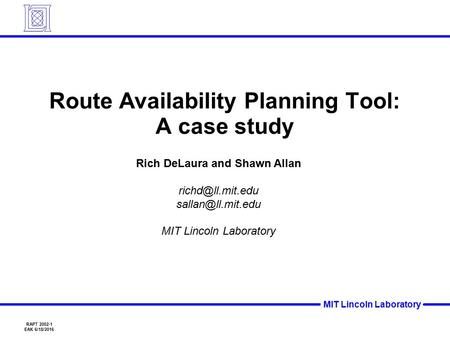 RAPT 2002-1 EAK 6/18/2016 MIT Lincoln Laboratory Route Availability Planning Tool: A case study Rich DeLaura and Shawn Allan