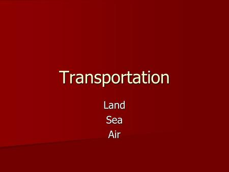 Transportation LandSeaAir. Transportation Transport or transportation is the movement of people and goods from one place to another. The term is derived.