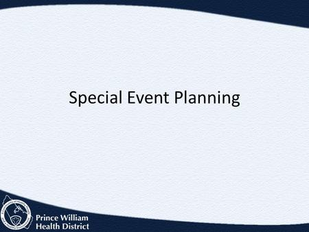 Special Event Planning. Know the Event Get involved in the planning early Engage with the local planning team – through your local emergency management.