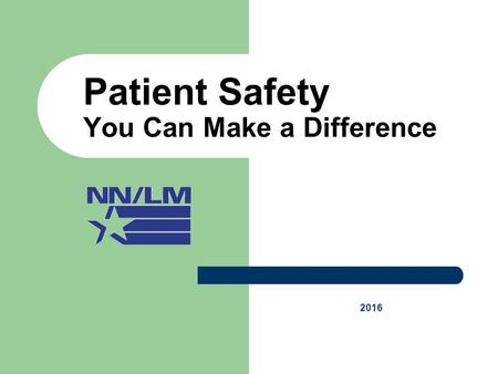 Patient Safety You Can Make a Difference 2016. 2 Patient Safety is in the News HEADLINES … Doctor…cut off wrong leg Sponge left in woman's body One in.