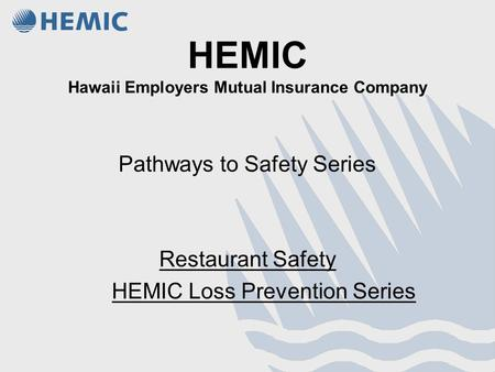 HEMIC Hawaii Employers Mutual Insurance Company Pathways to Safety Series Restaurant Safety HEMIC Loss Prevention Series.