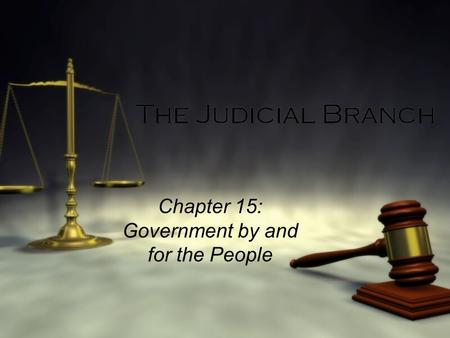 The Judicial Branch Chapter 15: Government by and for the People.