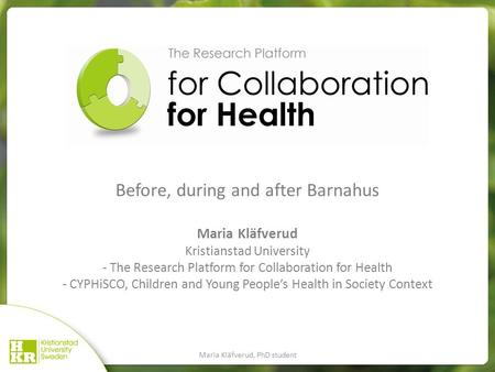 Before, during and after Barnahus Maria Kläfverud Kristianstad University - The Research Platform for Collaboration for Health - CYPHiSCO, Children and.