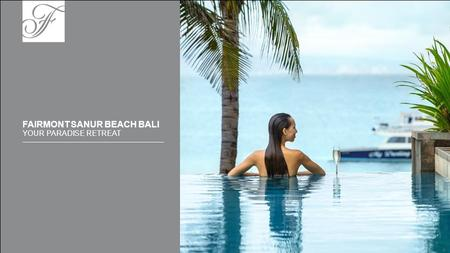 FAIRMONT SANUR BEACH BALI YOUR PARADISE RETREAT.