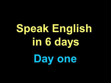 Speak English in 6 days Day one. Remember the following S.1: Would you like to talk a little? S.2: Oh, yes. It's a pleasure. What would you like to talk.