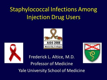 Staphylococcal Infections Among Injection Drug Users Frederick L. Altice, M.D. Professor of Medicine Yale University School of Medicine.