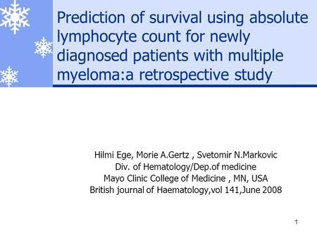 1 Prediction of survival using absolute lymphocyte count for newly diagnosed patients with multiple myeloma:a retrospective study Hilmi Ege, Morie A.Gertz,