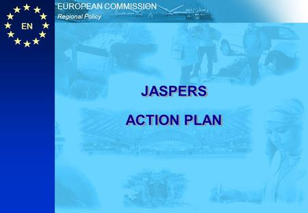 EN Regional Policy EUROPEAN COMMISSION JASPERS ACTION PLAN.