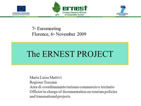 The ERNEST PROJECT 7 th Euromeeting Florence, 6 th November 2009 Maria Luisa Mattivi Regione Toscana Area di coordinamento turismo commercio e terziario.