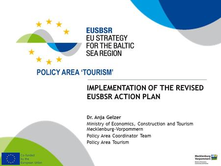 Co-funded by the European Union IMPLEMENTATION OF THE REVISED EUSBSR ACTION PLAN Dr. Anja Gelzer Ministry of Economics, Construction and Tourism Mecklenburg-Vorpommern.