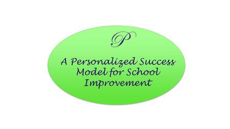 P A Personalized Success Model for School Improvement.