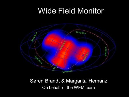 Søren Brandt & Margarita Hernanz On behalf of the WFM team Wide Field Monitor.