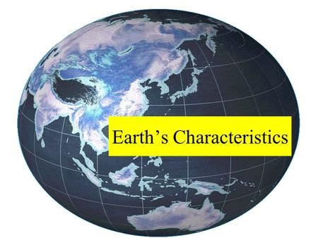 Earth's Characteristics. 1)¾ of Earth's surface is covered by water (some is frozen) Antarctica/Greenland= ice Oceans/rivers/lakes, etc.=water.