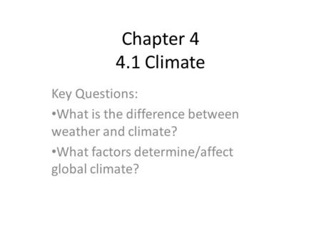 Chapter 4 4.1 Climate Key Questions: What is the difference between weather and climate? What factors determine/affect global climate?