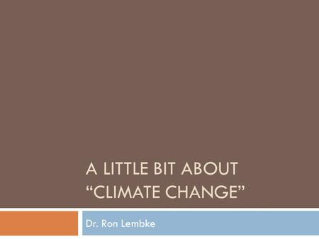 "Dr. Ron Lembke A LITTLE BIT ABOUT ""CLIMATE CHANGE"""