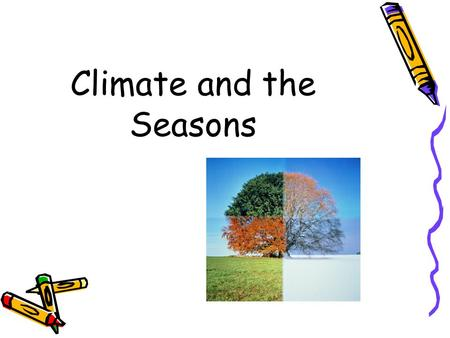 Climate and the Seasons. Seasons Notes Investigative Science.