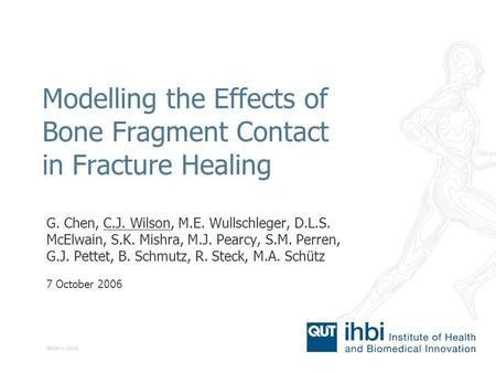 CRICOS No. 00213J Modelling the Effects of Bone Fragment Contact in Fracture Healing G. Chen, C.J. Wilson, M.E. Wullschleger, D.L.S. McElwain, S.K. Mishra,