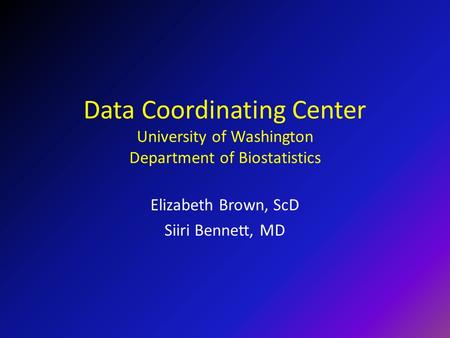 Data Coordinating Center University of Washington Department of Biostatistics Elizabeth Brown, ScD Siiri Bennett, MD.